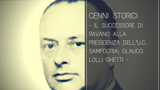 Il successore di Ravano alla presidenza dell'U.C. Sampdoria: Glauco Lolli Ghetti