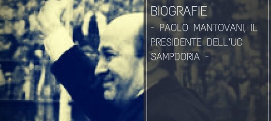 Paolo Mantovani, il Presidente dell'UC Sampdoria