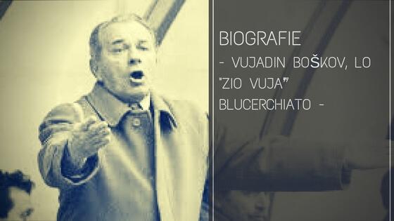 "Vujadin Boškov, lo ""zio Vuja"" blucerchiato"